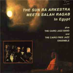 The Sun Ra Arkestra Meets Salah Ragab Plus The Cairo Jazz Band And The Cair ...
