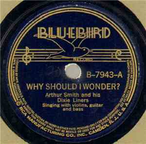 Arthur Smith And His Dixie Liners - Why Should I Wonder? / In The Pines