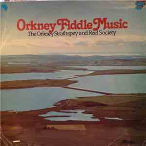 The Orkney Strathspey And Reel Society - Orkney Fiddle Music