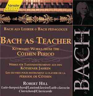 Johann Sebastian Bach - Robert Hill  - Bach As Teacher - Keyboard Works Fro ...