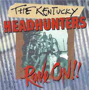 The Kentucky Headhunters - Rave On!!